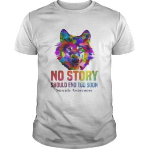 No Story Should End Too Soon Wolf Color Suicide Awareness Tshirt