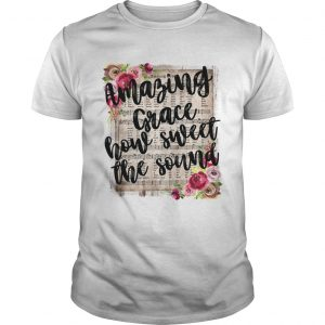 Amazing grace how sweet the sound shirt