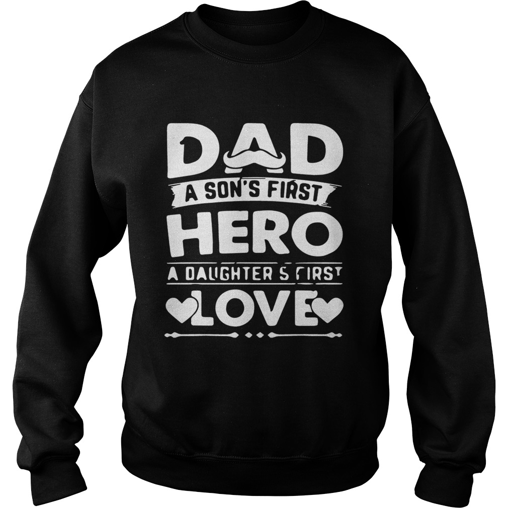 Dad A Sons Hero Daughters First Love Shirts Sweatshirt