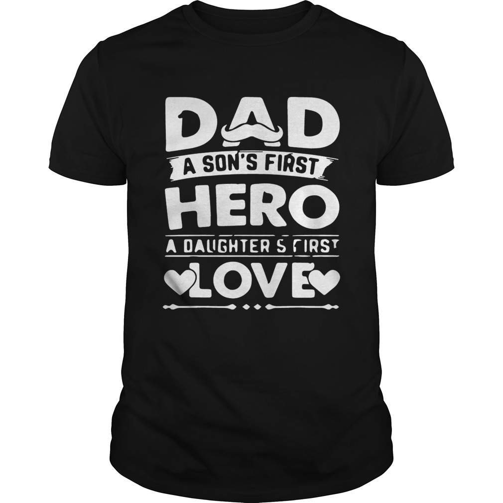 Dad A Sons Hero Daughters First Love Shirts Unisex