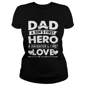 Dad A Sons Hero Daughters First Love Shirts Classic Ladies