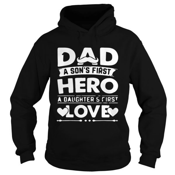 Dad A Sons Hero Daughters First Love Shirts Hoodie