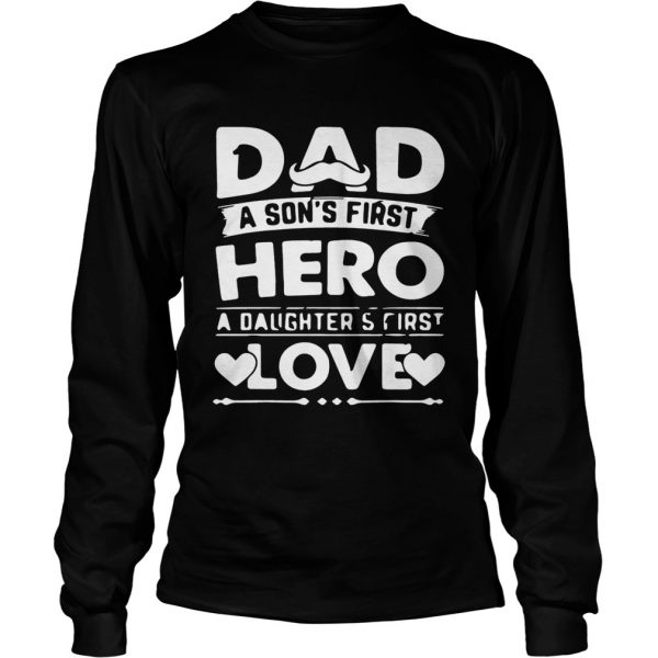 Dad A Sons Hero Daughters First Love Shirts LongSleeve