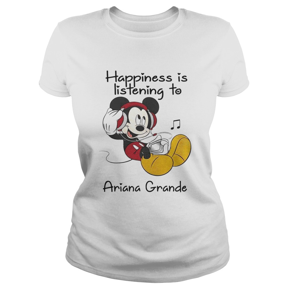 1560322018Happiness Is Listening To Ariana Grande Mickey T-Shirt Classic Ladies