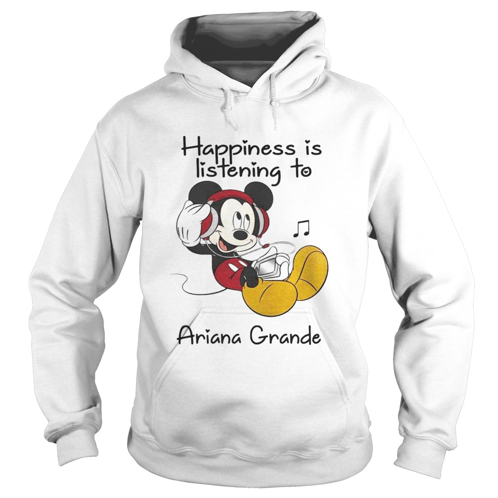 1560322018Happiness Is Listening To Ariana Grande Mickey T-Shirt Hoodie
