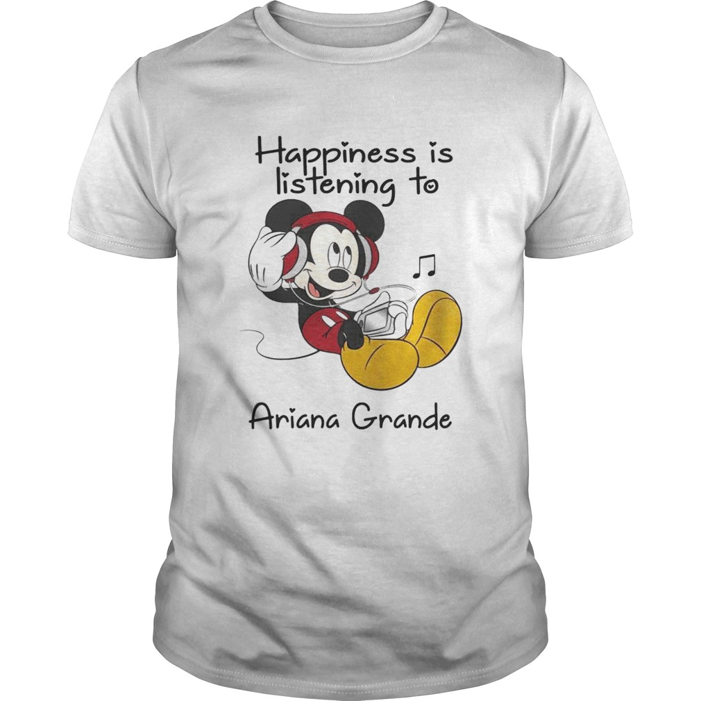 1560322018Happiness Is Listening To Ariana Grande Mickey T-Shirt Unisex