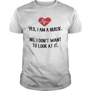Heartbeat Yes I Am A Nurse No I Dont Want To Look At It Shirt