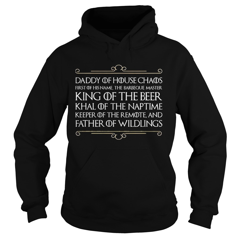 Top Daddy of house chaos first of his name the barbeque master king of the beer Hoodie