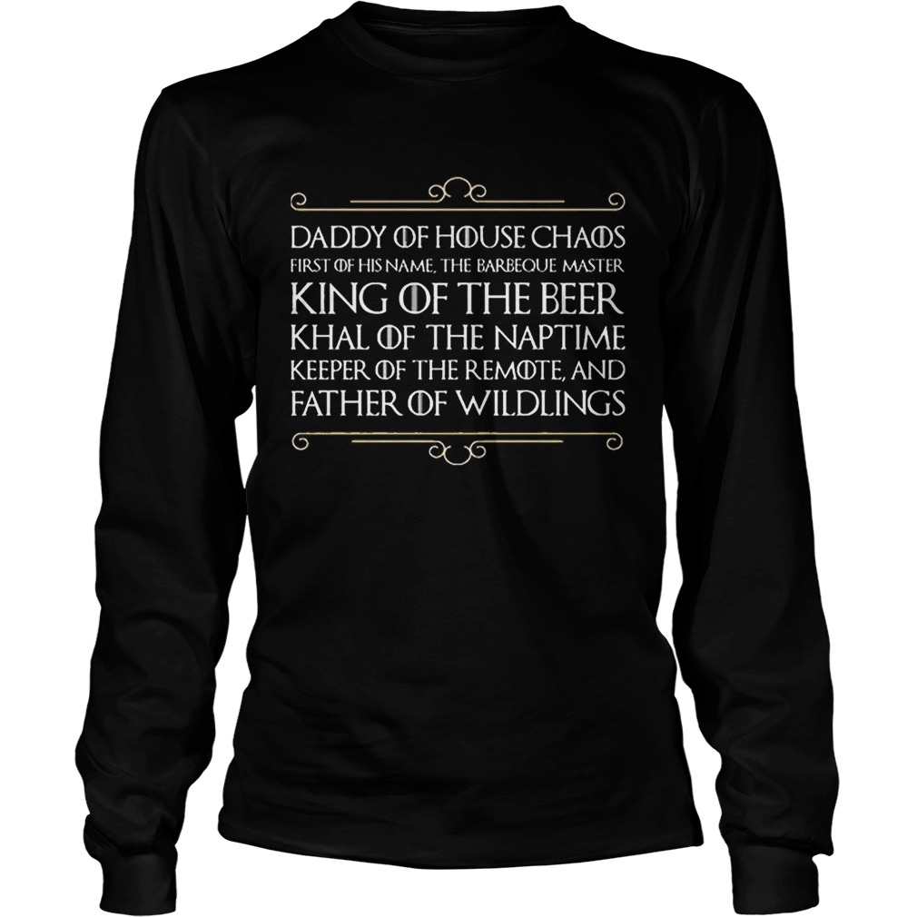 Top Daddy of house chaos first of his name the barbeque master king of the beer LongSleeve