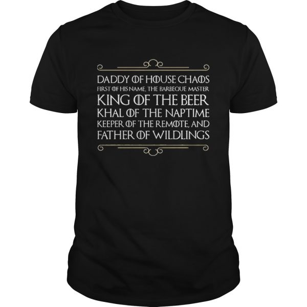 Top Daddy of house chaos first of his name the barbeque master king of the beer shirt