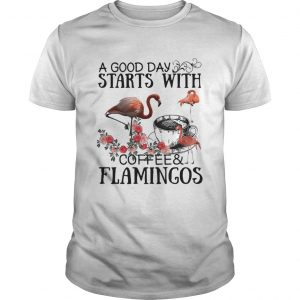 A good day starts with coffee and flamingos shirt