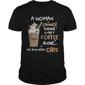 Catffee a woman cannot survive on coffee alone she also needs shirt