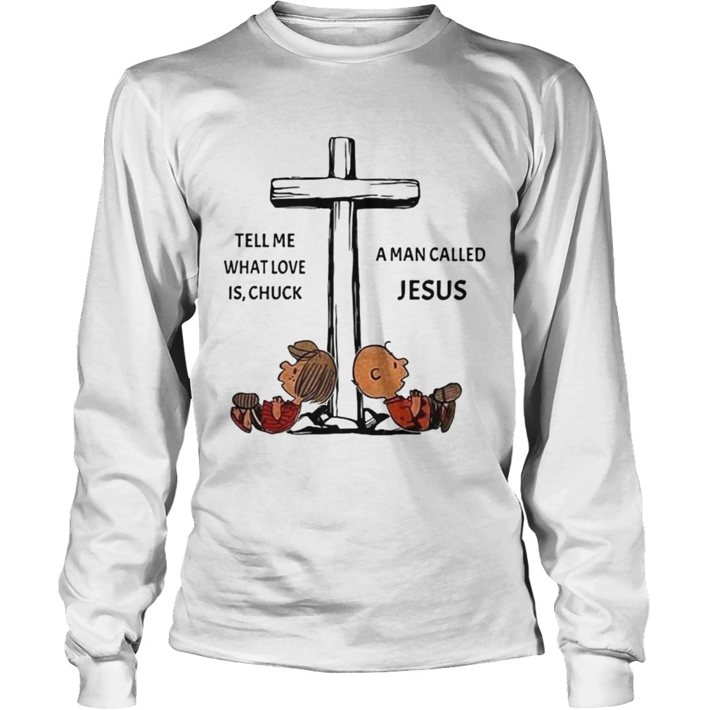 Charlie Brown tell me what love is Chuck a man called Jesus cross LongSleeve