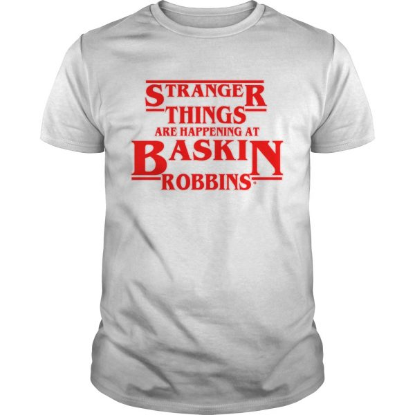Official Stranger Things are happening at Baskin robbins shirt