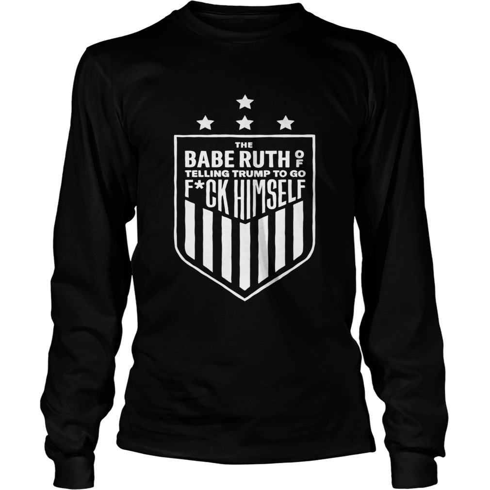 cheap for discount 65c3d 239d1 The babe ruth of telling Trump to go fuck himself shirt