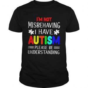 I am Not Misbehaving I Have Autism Please Be Understanding TShirt