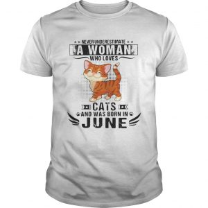 Never underestimate a woman who loves cats and was born in June shirt
