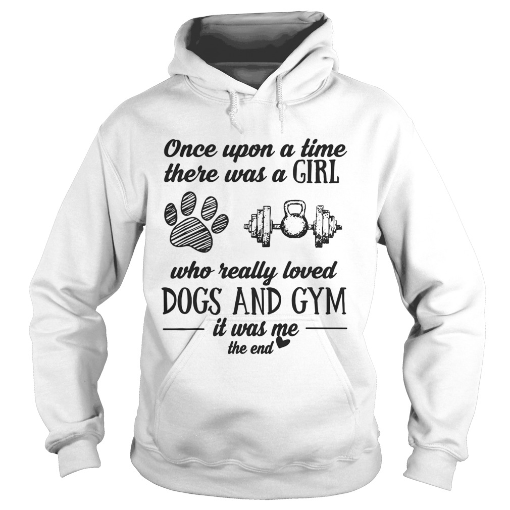 Once Upon A Time There Was A Girl Who Really Loved Dogs And Gym Shirt Hoodie