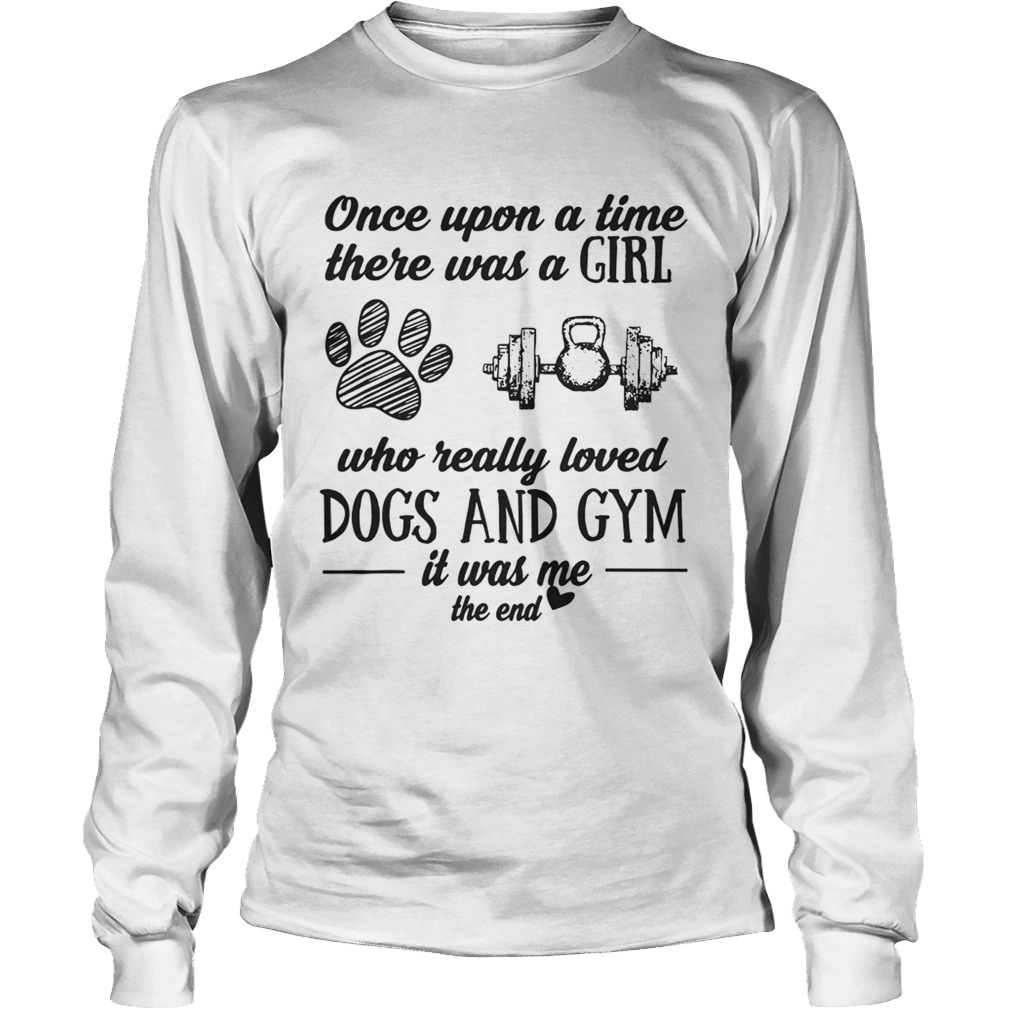 Once Upon A Time There Was A Girl Who Really Loved Dogs And Gym Shirt LongSleeve