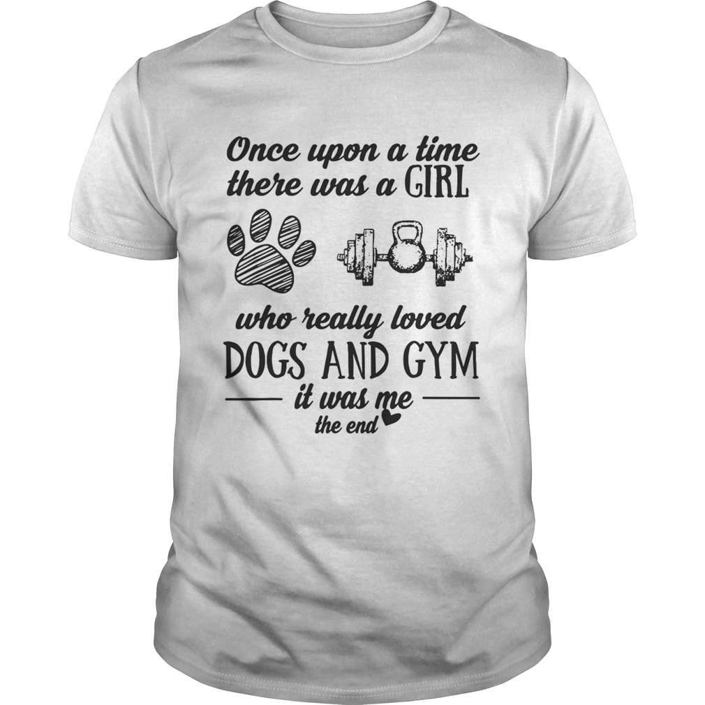 Once Upon A Time There Was A Girl Who Really Loved Dogs And Gym Shirt Unisex