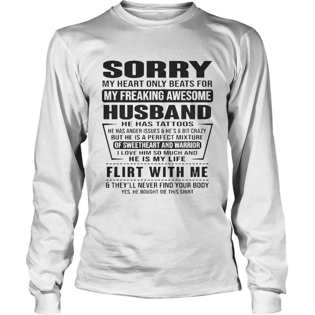 Sorry My Heart Only Beats For My Freaking Awesome Husband Flirt With Me Shirt LongSleeve