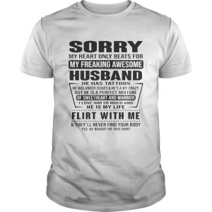 Sorry My Heart Only Beats For My Freaking Awesome Husband Flirt With Me Shirt