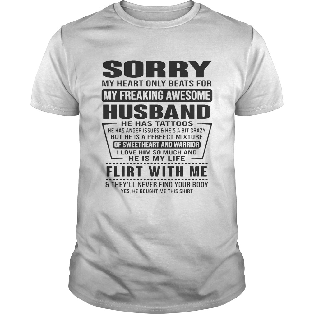 Sorry My Heart Only Beats For My Freaking Awesome Husband Flirt With Me Shirt Unisex