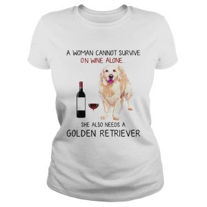 A woman cannot survive on wine alone she also needs a Golden Retriever  Classic Ladies