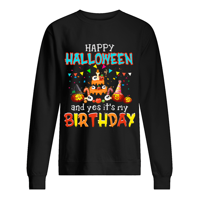 Halloween And Yes It's My Birthday Awesome T-Shirt Unisex Sweatshirt