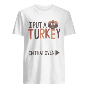 I put a Turkey in that oven  Classic Men's T-shirt