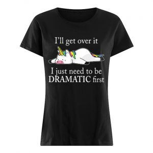 Lazy unicorn I'll get over it i just need to be dramatic first T- Classic Women's T-shirt