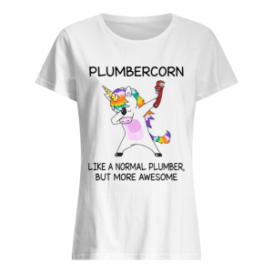 Plumbercorn like a normal plumber but more awesome  Classic Women's T-shirt