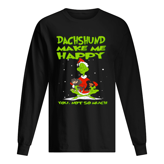 Grinch Dachshund Make Me Happy You Not So Much Christmas  Long Sleeved T-shirt