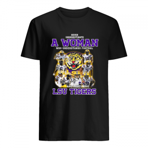 Never Underestimate A Woman Who Understands Football And Loves Lsu Tigers  Classic Men's T-shirt