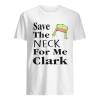 Save The Neck For Me Clark Christmas Vacation Cousin Eddie Quote  Classic Men's T-shirt