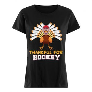 Thankful For Hockey Turkey Sport Love Thanksgiving Family  Classic Women's T-shirt