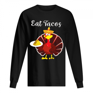 Turkey Eat Tacos Funny Mexican Sombrero Thanksgiving  Long Sleeved T-shirt