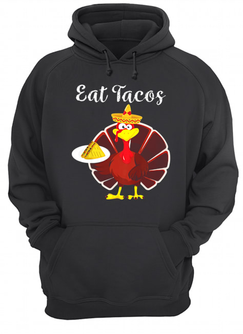 Turkey Eat Tacos Funny Mexican Sombrero Thanksgiving  Unisex Hoodie