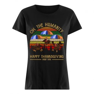 Turkey Oh The Humanity Happy Thanksgiving Wkrp 1978 Shirt Classic Women's T-shirt