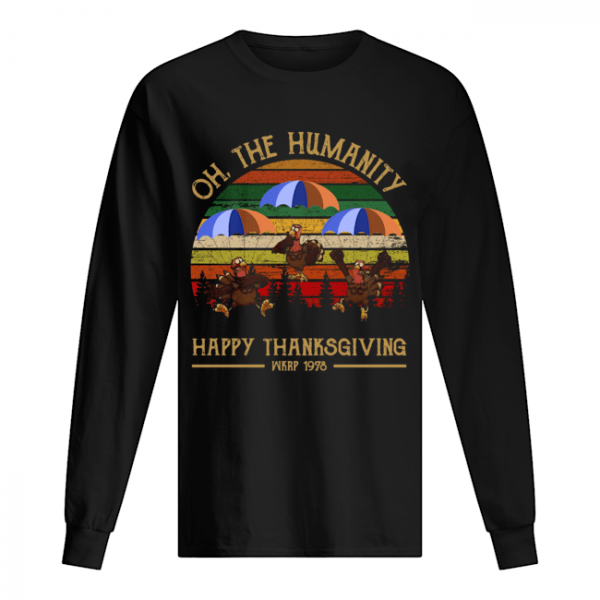 Turkey Oh The Humanity Happy Thanksgiving Wkrp 1978 Shirt Long Sleeved T-shirt