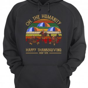 Turkey Oh The Humanity Happy Thanksgiving Wkrp 1978 Shirt Unisex Hoodie