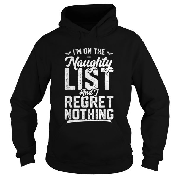 Im On The Naughty List And I Regret Nothing  Hoodie