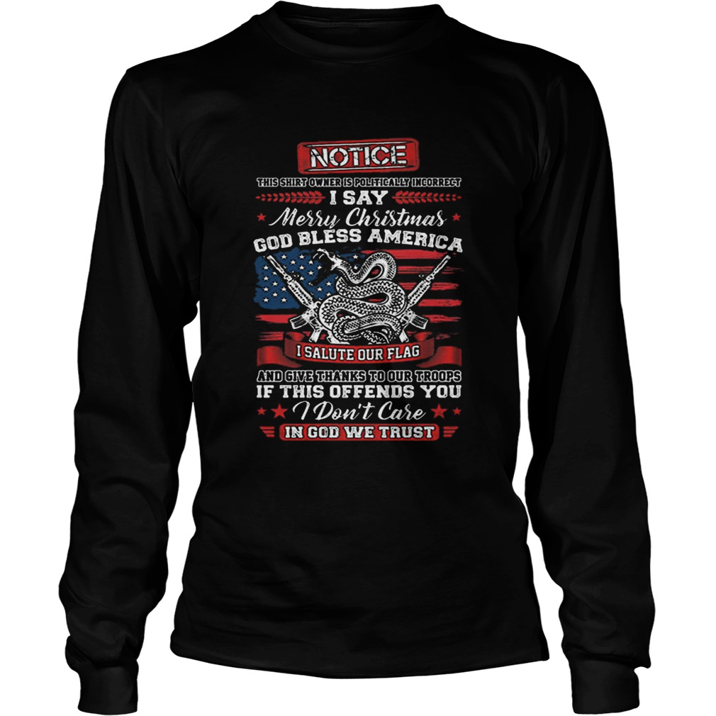 Notice i say Merry Christmas god bless America i salute our flag  LongSleeve