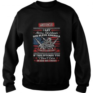 Notice i say Merry Christmas god bless America i salute our flag  Sweatshirt
