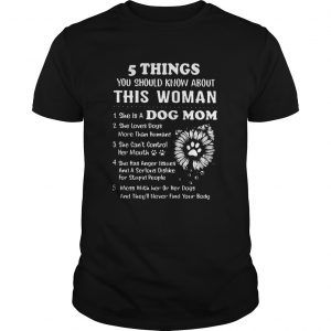 5 Things You Should Know About This Woman 1 She Is A Dog Mom  Unisex