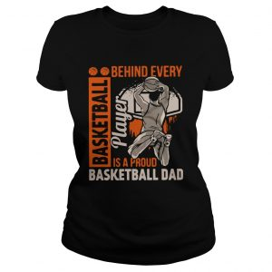 Behind Every Basketball Is A Proud Basketball Dad  Classic Ladies