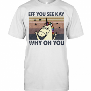 Eff You See Kay Why Oh You Unicorn Vintage T-Shirt Classic Men's T-shirt