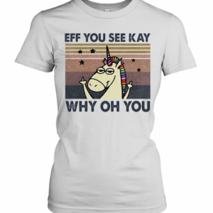 Eff You See Kay Why Oh You Unicorn Vintage T-Shirt Classic Women's T-shirt