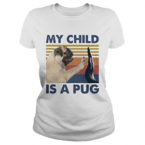 My Child Is A Pug Vintage  Classic Ladies