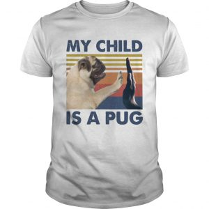 My Child Is A Pug Vintage  Unisex